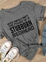 Never understimate the power of a stubborn redhead tshirt