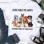 Dogs make me happy humans make my head hurt tshirt