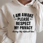 I am awake please respect my privacy during this difficult time hoodie
