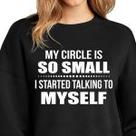 My circle is so small i started talking to myself sweater