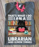 Cat that's what i do i am a librarian and i know things tshirt