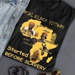 Real black history started before slavery tshirt