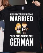 Happiness is being married to someone german tshirt