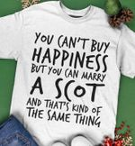 You can't buy happiness but you can marry a scot and that's kind of the same thing tshirt