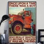 Once upon a time there was a boy who really wanted to become a trucker poster canvas