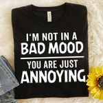 I'm Not In A Bad Mood, You Are Just Annoying T-shirt