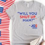 Will You Shut Up Man 02 T-shirt | Joe Bidden 2020 T-shirt