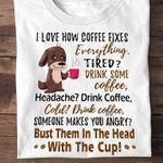 I Love How Coffee Fixes Everything! Drink Some Coffee T-shirt