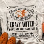 Crazy Witch Love Me Or Hate Me Either Way You Will Remember Me T-shirt