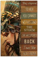 Native American They Whispered To Her You Cannot Withstand The Storm She Whispered Back I Am The Storm Poster | Home Decor Poster | Full Size