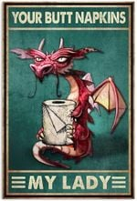 Your Butt Napkins My Lady Poster, Funny Dragon Bathroom Toilet Bath Vertical Poster No Frame Full Size
