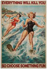 Water Skiing Girl Everything Will Kill You So Choose Something Fun Sport Vertical Poster No Frame Full Size