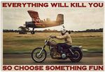 Motorcycle Racing Everything Will Kill You So Choose Something Fun Racer Poster