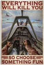 Aircraft Fighter Everything Will Kill You So Choose Something Fun Funny Pilot Vertical Poster No Frame Full Size