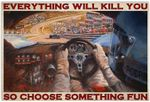 Everything Will Kill You So Choose Something Fun Funny Racing Car Racer Horizontal Poster No Frame Full Size