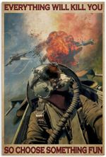 Fighter Aircraft Everything Will Kill You So Choose Something Fun Funny Pilot Vertical Poster No Frame Full Size