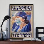 Perhaps This Is The Moment For Which You Have Been Created Esther 4:14, The Nurse Posters, Special Nurse Vintage Retro Poster Art Picture Home Wall Decor Vertical No Frame Full Size