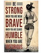 Running Be Strong Brave Humble Vertical Poster - Print Perfect, Ideas On Xmas, Birthday, Home Decor, No Frame Full Size