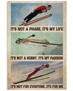 Ski Jumping It's Not A Phase It's My Life Vertical Poster - Print Perfect, Ideas On Xmas, Birthday, Home Decor, No Frame Full Size
