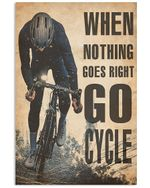 Cycling When Nothing Goes Right Go Cycle Vertical Poster - Print Perfect, Ideas On Xmas, Birthday, Home Decor, No Frame Full Size