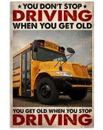 School Bus Driver You Dont Stop Driving Vertical Poster - Print Perfect, Ideas On Xmas, Birthday, Home Decor, No Frame Full Size