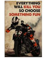Motor Racing Everything Will Kill You Choose Something Fun Poster Print Perfect, Ideas On Xmas, Birthday, Home Decor,No Frame Full Size