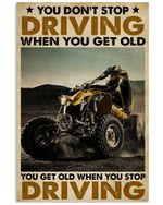 ATV Car You Dont Stop Driving Vertical Poster - Print Perfect, Ideas On Xmas, Birthday, Home Decor, No Frame Full Size