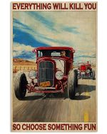 Hot Rod Everything Will Kill You Choose Something Fun Poster Vintage Retro Art Picture Home Wall Decor Horizontal No Frame Full Size