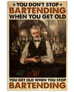 Bartender You Don't Stop Vertical Poster - Print Perfect, Ideas On Xmas, Birthday, Home Decor, No Frame Full Size