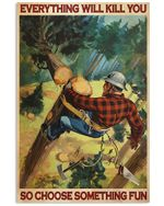 Lumberjack Choose Something Fun Vertical Poster - Print Perfect, Ideas On Xmas, Birthday, Home Decor, No Frame Full Size