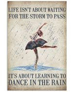 Ballet In The Rain Life Isn't About Waiting For The Storm To Pass Vertical Poster - Print Perfect, Ideas On Xmas, Birthday, Home Decor, No Frame Full Size