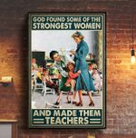 Teachers Some Of The Strongest Women Print Perfect, Ideas On Xmas, Birthday, Home Decor, No Frame Full Size