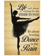 Ballet Life Isn't About Waiting For The Storm To Pass Vertical Poster - Print Perfect, Ideas On Xmas, Birthday, Home Decor, No Frame Full Size