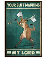Funny Deer Your Butt Napkins My Lord Vertical Poster - Print Perfect, Ideas On Xmas, Birthday, Home Decor, No Frame Full Size