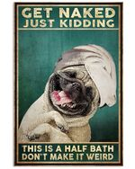 Funny Pug Get Naked Just Kidding Vertical Poster - Print Perfect, Ideas On Xmas, Birthday, Home Decor, No Frame Full Size