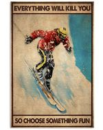 Skiing So Choose Something Fun Vertical Poster - Print Perfect, Ideas On Xmas, Birthday, Home Decor, No Frame Full Size