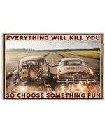 Fire Car Everything Will Kill You So Choose Something Fun Horizontal Poster - Vintage Retro Art Picture Home Wall Decor No Frame Full Size