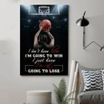 Basketball I'm Not Going To Lose Poster Print Perfect, Ideas On Xmas, Birthday, Home Decor,No Frame Full Size