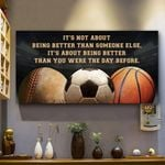 Basketball Baseball Soccer It's About Being Better Than You Were The Day Before Poster Print Perfect, Ideas On Xmas, Birthday, Home Decor,No Frame Full Size