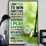 Golf I Don't Play To Win Competitions Vertical Poster - Print Perfect, Ideas On Xmas, Birthday, Home Decor, No Frame Full Size