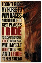 Horse Poster - I Don't Ride My Horse to Win Races Racing Racer Riding Vertical Poster No Frame Full Size