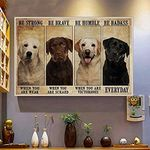 Labrador Dog Poster Be Strong When You Are Weak Be Brave When You Are Scared Be Badass Everyday Poster Labrador Lover Poster Vintage Retro Art Picture Home Wall Decor Poster No Frame or Canvas 0.75 Inch Frame Full Size Best Gift For Birthday, Christmas
