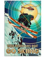 When Nothing Goes Right Go Skiing Spread Inspiration Poster - Gift For Home Decor Wall Art Print Vertical Poster No Frame Full Size