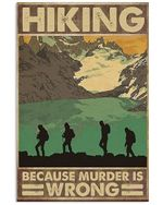 Hiking Because Murder Is Wrong Spread Inspiration Poster - Gift For Home Decor Wall Art Print Vertical Poster No Frame Full Size