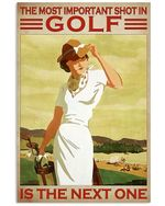 Girl And Golf The Most Important Shot In Golf Is The Next One Spread Inspiration Poster - Gift For Home Decor Wall Art Print Vertical Poster No Frame Full Size