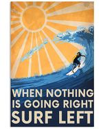 Surfing Left When Nothing Is Going Right Surf Left Spread Inspiration Poster - Gift For Home Decor Wall Art Print Vertical Poster No Frame Full Size