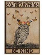 Owl And Butterflies In A World Where You Can Be Anything Be Kind Spread Inspiration Poster - Gift For Home Decor Wall Art Print Vertical Poster No Frame Full Size