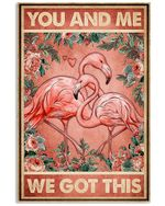 Flamingo Couple You And Me We Got This Spread Inspiration Poster - Gift For Home Decor Wall Art Print Vertical Poster No Frame Full Size