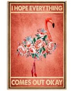 Flamingo Flowers I Hope Everything Comes Out Okay Spread Inspiration Poster - Gift For Home Decor Wall Art Print Vertical Poster No Frame Full Size