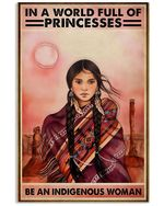 Native American Woman In A World Full Of Princesses Be An Indigenous Woman Spread Inspiration Poster - Gift For Home Decor Wall Art Print Vertical Poster No Frame Full Size